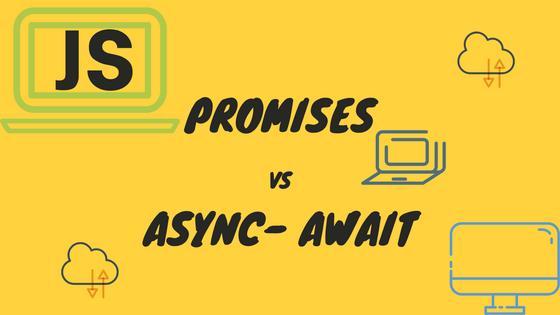Nên sử dụng Promises hay Async-Await trong Javascript?