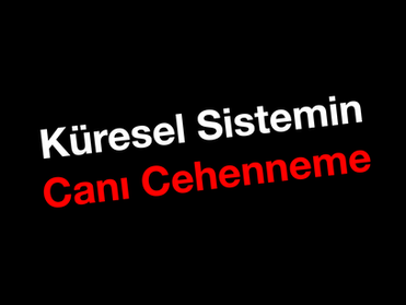 Küresel Sistemin CANI CEHENNEME !