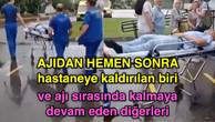 AJIDAN HEMEN SONRA hastaneye kaldırılan biri ve ajı sırasında kalmaya devam eden diğerleri
