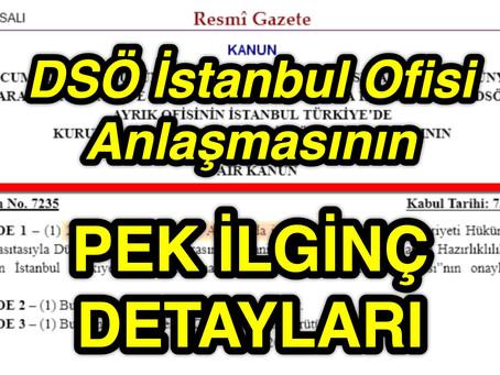 DSÖ İstanbul Ofisi Anlaşmasının PEK İLGİNÇ DETAYLARI !