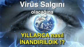 Virüs Salgını Olacağına YILLARCA nasıl İNANDIRILDIK - Gözlerimizi Açalım, Uyanık Olalım