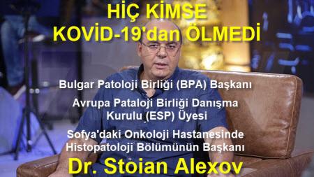 HİÇ KİMSE KOVID-19'dan ÖLMEDİ – Bulgar Pataloji Birliği Başkanı Dr. Stoian Alexov