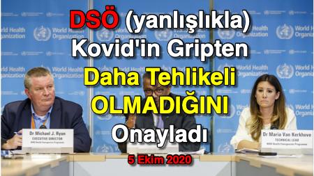 DSÖ (yanlışlıkla) Kovid'in Gripten Daha Tehlikeli OLMADIĞINI Onayladı - 5 Ekim 2020