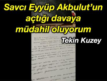 Savcı Eyyüp Akbulut'un açtığı davaya müdahil oluyorum