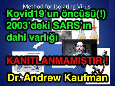 Kovid-19'un öncü virüsü(!) 2003'deki SARS'ın dahi varlığı KANITLANMAMIŞTIR ! - Dr. Andrew Kaufman