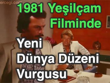 1981 Yeşilçam Filminde Yeni Dünya Düzeni Vurgusu