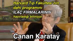 Harvard Tıp Fakültesi'nin dahi programını İLAÇ FİRMALARININ hazırladığı biliniyor - Canan Karatay