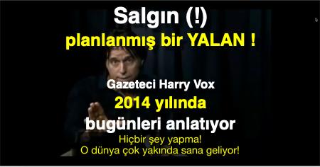 Salgın (!) planlanmış bir YALAN ! Gazeteci Harry Vox, 2014 yılında bugünleri anlatıyor