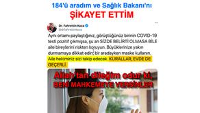 184'ü aradım ve Sağlık Bakanı'nı ŞİKAYET ETTİM. Allah'tan dileğim odur ki, BENİ MAHKEMEYE VERSİNLER
