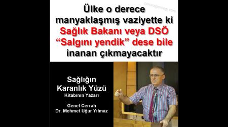"""Ülke o derece manyaklaşmış ki Sağlık Bakanı veya DSÖ """"SALGINI YENDİK"""" dese bile inanan çıkmayacaktır"""