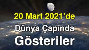 20 Mart 2021'de Dünya Çapında Gösteriler