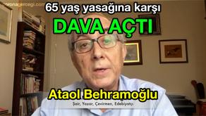 Ataol Behramoğlu 65 yaş yasağına karşı DAVA AÇTI