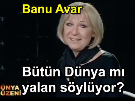 Bütün Dünya mı YALAN SÖYLÜYOR? | Banu Avar