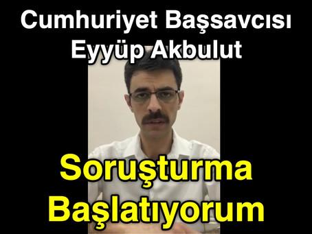 Cumhuriyet Başsavcısı Eyyüp Akbulut : SORUŞTURMA BAŞLATIYORUM !