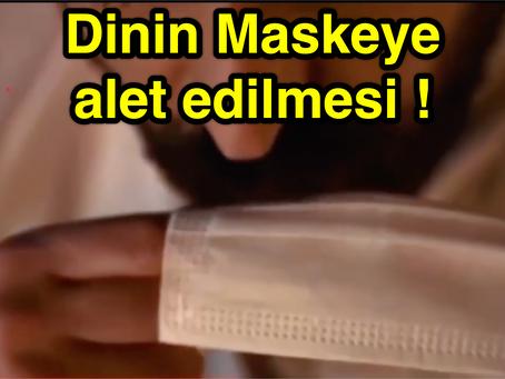 Dinin Maskeye ALET EDİLMESİ !