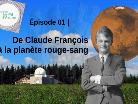 Le Fil d'Ariane... de Claude François à la planète rouge-sang