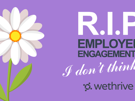 RIP Employee Engagement  - we don't think so!
