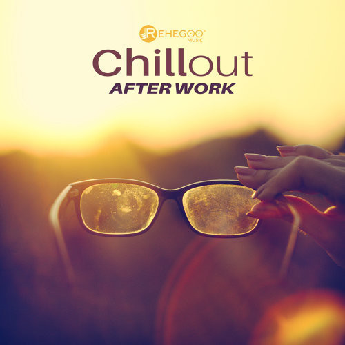 Great Chillout After Work Music HERE!