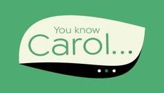 You know Carol...