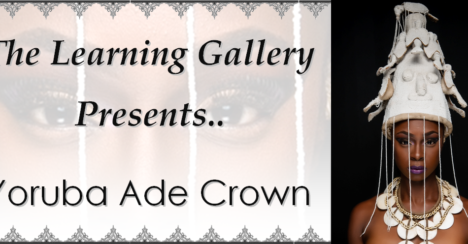 The Learning Gallery Presents; The Yoruba Ade Crown