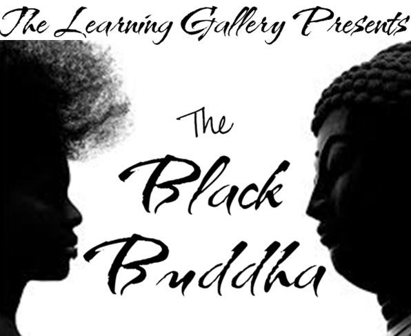 The Learning Gallery Presents: The Black Buddha