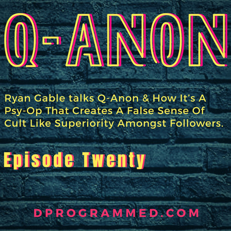 Ep:20 Q-Anon Superiority Cult Mind With Ryan Gable