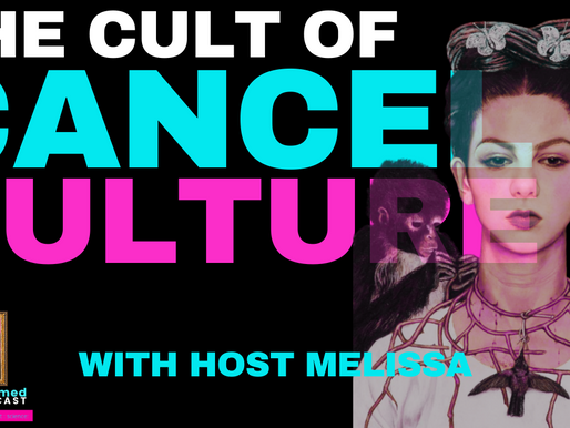 The Cult of CANCEL CULTURE with host Melissa