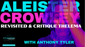 Aleister Crowley Revisited, A Critique On Thelema with Anthony Tyler