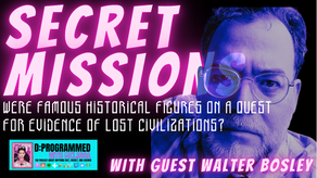 Secret Missions: Historical Figures On A Quest For Ancient Civilizations with Walter Bosley