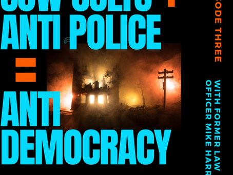Ep:4 SJW Cults + Anti-Police = Anti-Democracy with Mike Harris