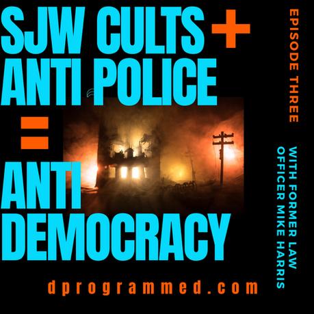 Ep:4 SJW Cults + Anti-Police = Anti-Democracy with Mike Harris