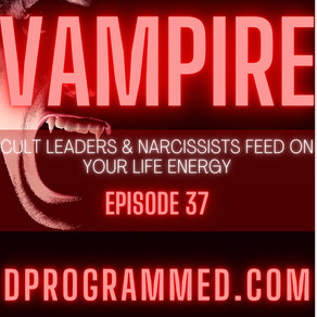 Ep37: VAMPIRE: Narcissists & Cult Leaders Feed On Your Life Energy