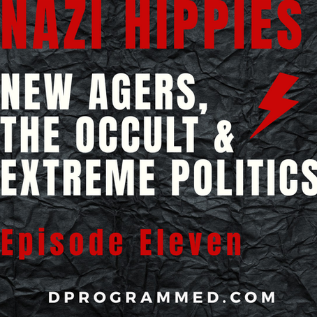 Ep:11 Nazi Hippies New Agers, The Occult & Extreme Politics