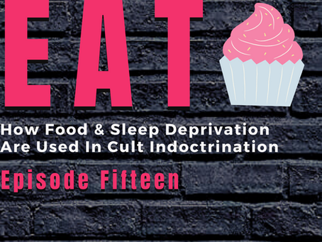 Ep:15 You Are What You Eat: How Cults Use Nutrition & Sleep To Indoctrinate Members