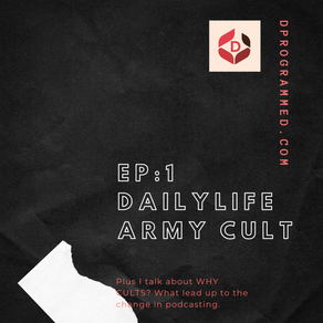 Ep 1: DailyLife Army  Social Media Cult & Why A Cult Podcast?