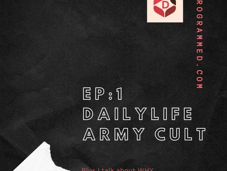 Ep 1: DailyLife Army  Social Media Cult & Why A Cult Podcast?