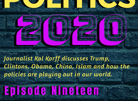 Ep:19 Politics 2020 With Journalist Kal Korff