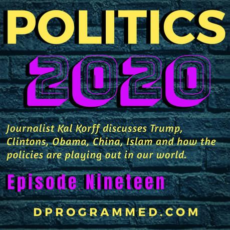 Ep:19 Politics 2020 With Journalist Kal Korff