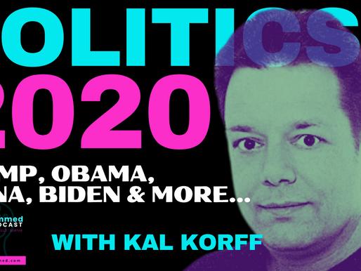 Politics 2020 With Journalist Kal Korff