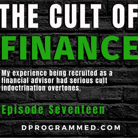 Ep:17 Cult Of Finance: How My Training Was Similar To Cult Procedures of Indoctrination