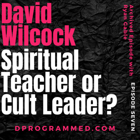 Archive Ep 7:David Wilcock Spiritual Teacher or Cult Leader? with Ryan Gable