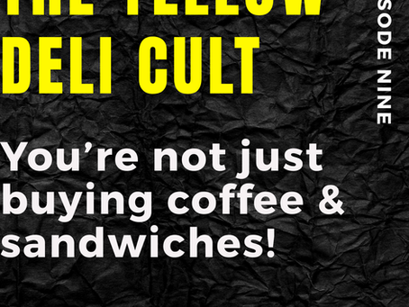 Ep:9 The Yellow Deli Cult, You're Not Just Buying Coffee & Sandwiches!