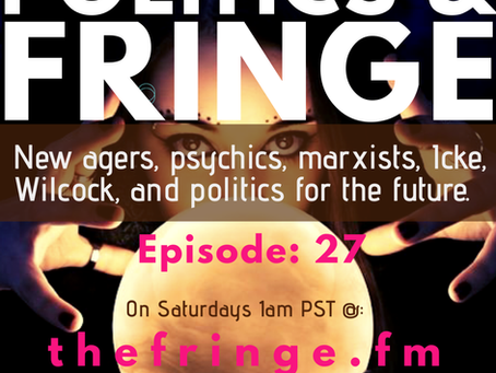 Ep:27 Politics & Fringe: New Age, Psychics, Marxists, Icke, Wilcock & Elections