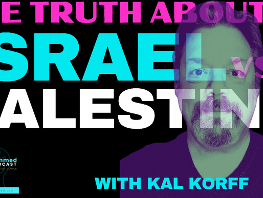The Truth About Israel & Palestine with Journalist Kal Korff