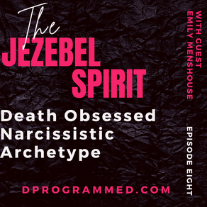 Ep:8 The Jezebel Spirit Death Obsessed Narcissistic Archetype With Emily Menshouse
