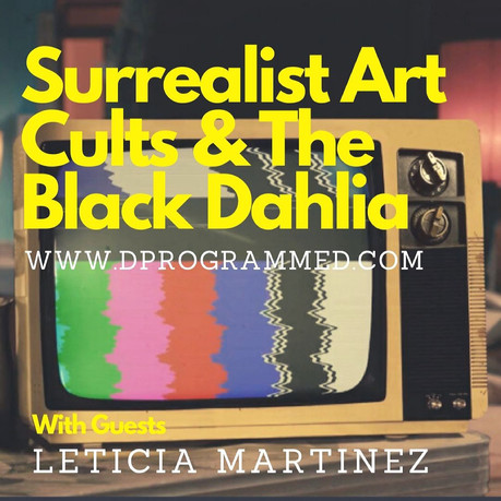 EP44: Surrealist Art Cults & The Black Dahlia