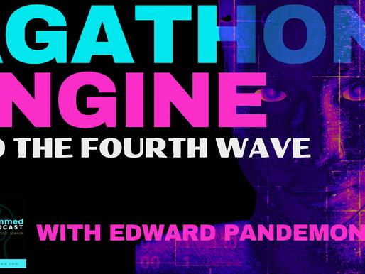 The Agathon Engine & the Fourth Wave with Edward Pandemonium