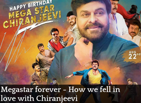 Megastar Forever - How we fell in love with Chiranjeevi