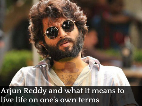 Arjun Reddy and what it means to live life on one's own terms