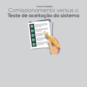 Comissionamento versus o teste de aceitação do sistema